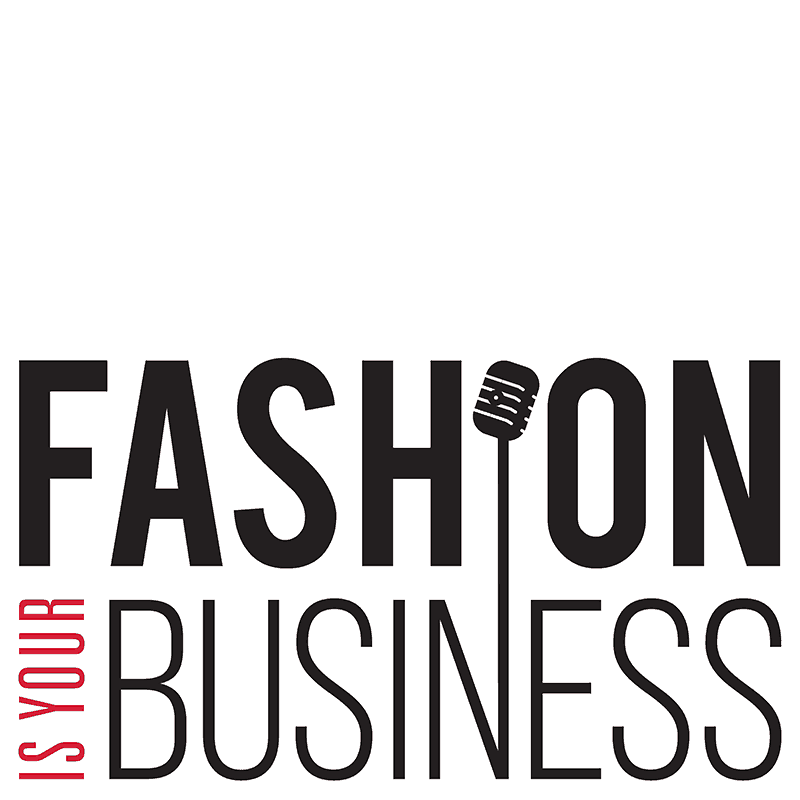 Fashion Is Your Business Podcast, hosted by Rob Sanchez